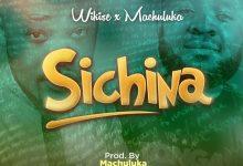 Photo of [AUDIO] wikise – Sichina ft Machuluka