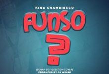 Photo of [audio] KING CHAMBIECCO – FUNSO (BURNA BOY_QUESTION COVER) (Prod. DJ WIMBE)